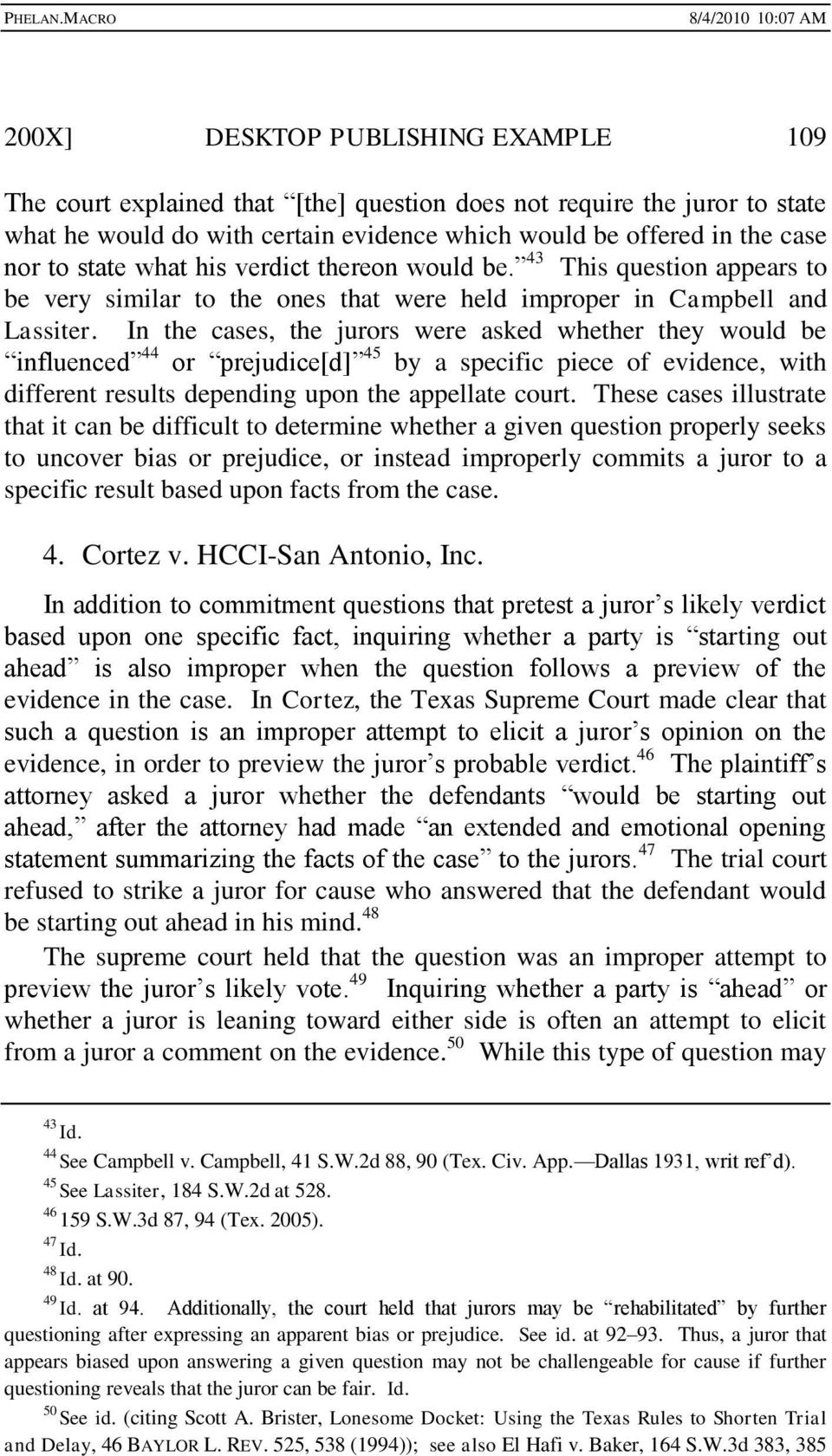 In the cases, the jurors were asked whether they would be influenced 44 or prejudice[d] 45 by a specific piece of evidence, with different results depending upon the appellate court.