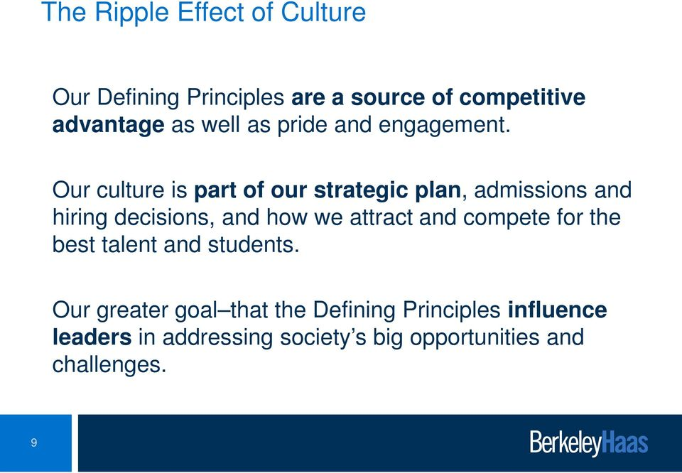 Our culture is part of our strategic plan, admissions and hiring decisions, and how we attract