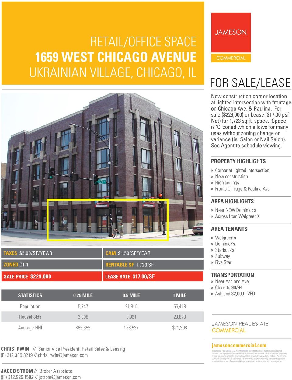 PROPERTY HIGHLIGHTS» Corner at lighted intersection» New construction» High ceilings» Fronts Chicago & Paulina Ave AREA HIGHLIGHTS» Near NEW Dominick s» Across from Walgreen s TAXES 6.00/SF/YEAR $5.