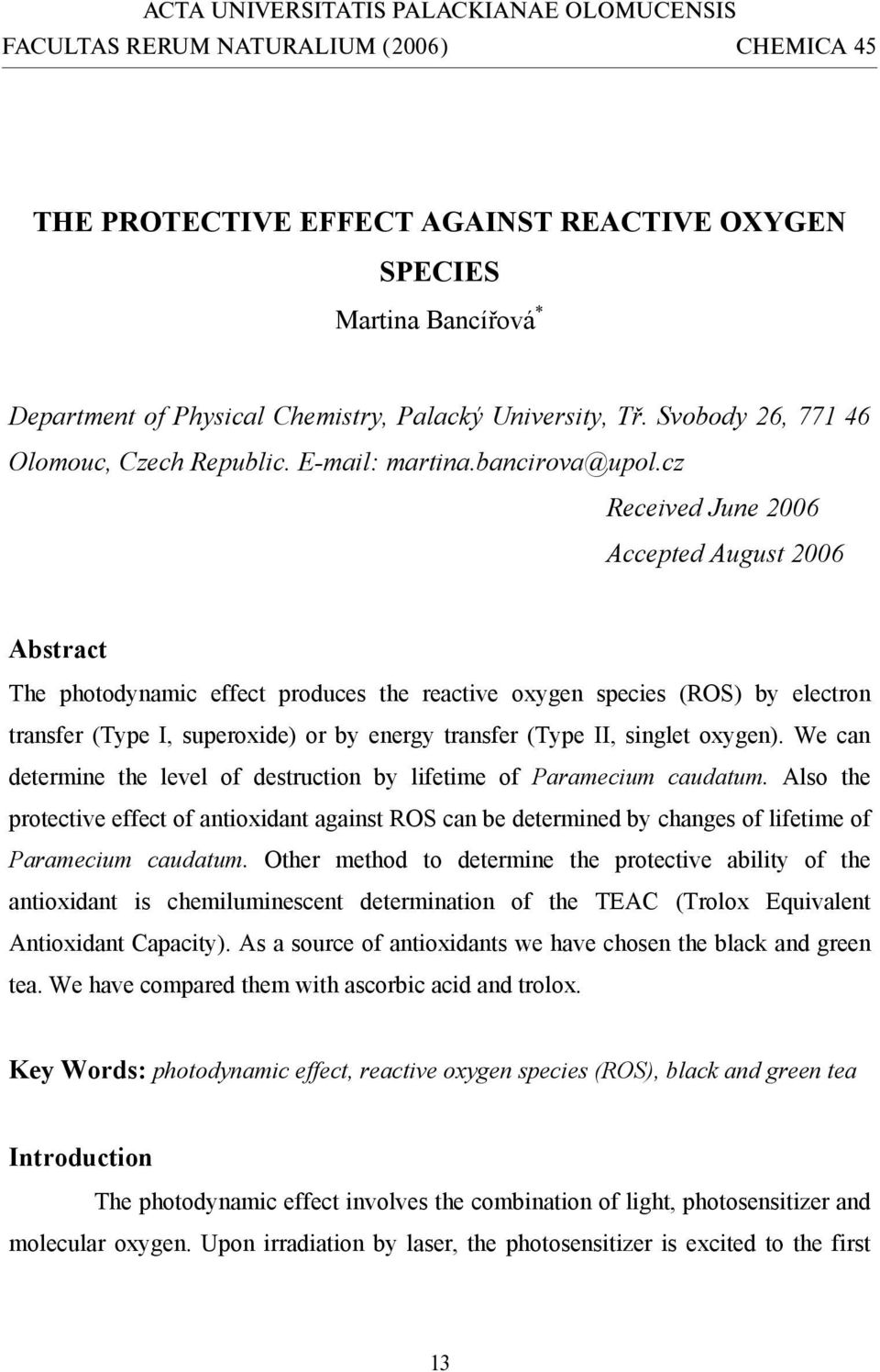 cz Received June 2006 Accepted August 2006 Abstract The photodynamic effect produces the reactive oxygen species (ROS) by electron transfer (Type I, superoxide) or by energy transfer (Type II,