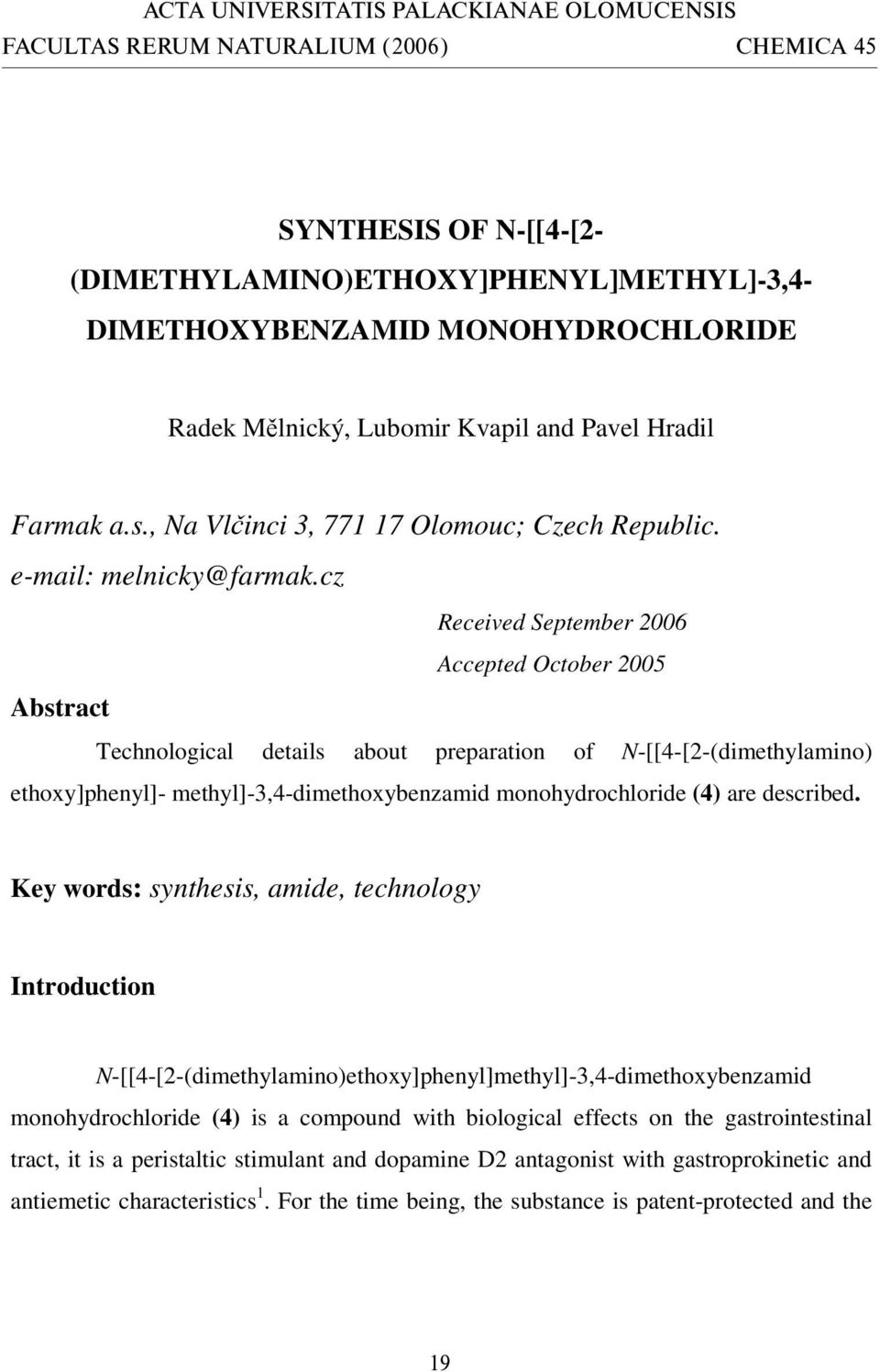 cz Received September 2006 Accepted October 2005 Abstract Technological details about preparation of -[[4-[2-(dimethylamino) ethoxy]phenyl]- methyl]-3,4-dimethoxybenzamid monohydrochloride (4) are