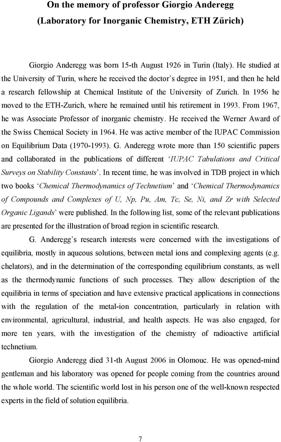 In 1956 he moved to the ETH-Zurich, where he remained until his retirement in 1993. From 1967, he was Associate Professor of inorganic chemistry.