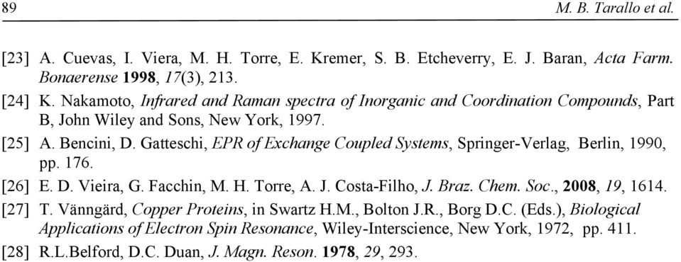 Gatteschi, EPR of Exchange Coupled Systems, Springer-Verlag, Berlin, 1990, pp. 176. [26] E. D. Vieira, G. Facchin, M. H. Torre, A. J. Costa-Filho, J. Braz. Chem. Soc.