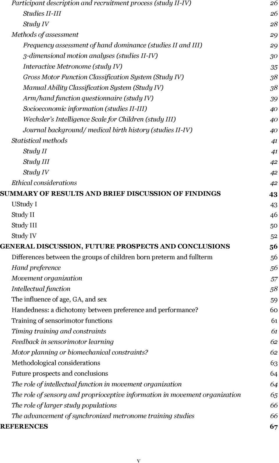 questionnaire (study IV) 39 Socioeconomic information (studies II-III) 40 Wechsler s Intelligence Scale for Children (study III) 40 Journal background/ medical birth history (studies II-IV) 40