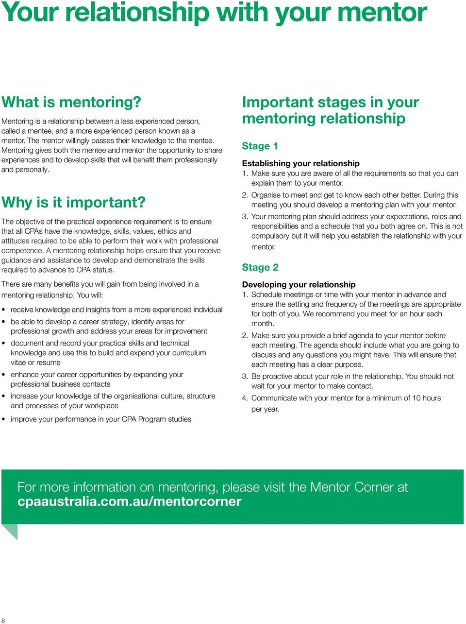 Mentoring gives both the mentee and mentor the opportunity to share experiences and to develop skills that will benefit them professionally and personally. Why is it important?