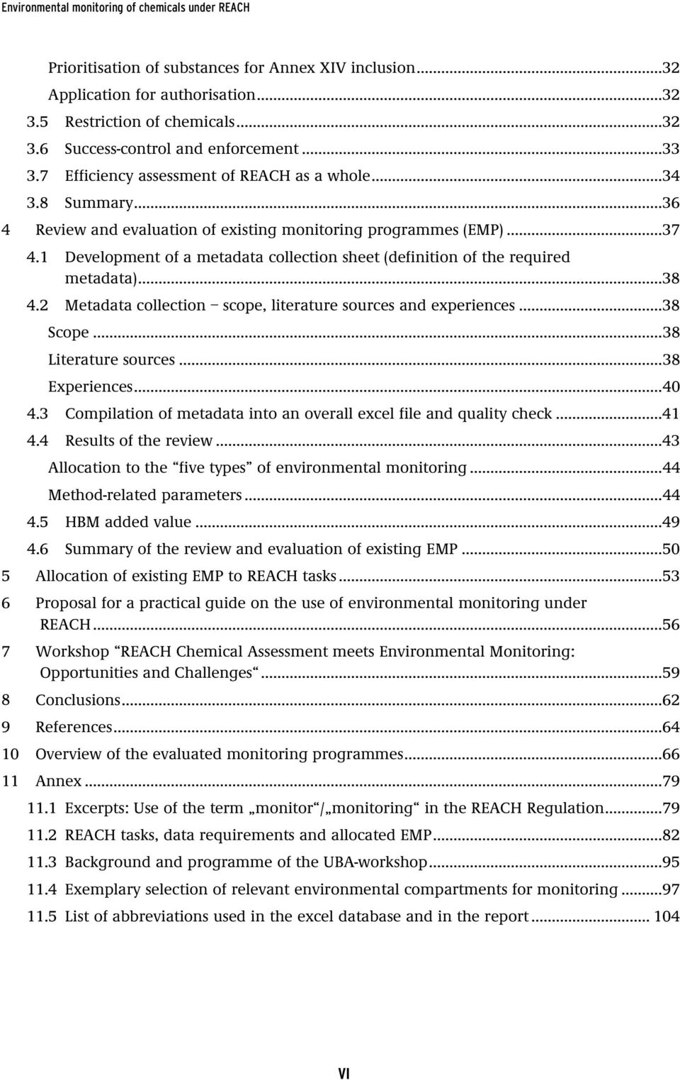 1 Development of a metadata collection sheet (definition of the required metadata)...38 4.2 Metadata collection scope, literature sources and experiences...38 Scope... 38 Literature sources.