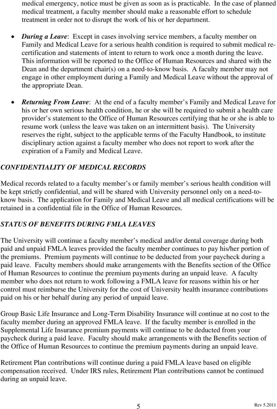 During a Leave: Except in cases involving service members, a faculty member on Family and Medical Leave for a serious health condition is required to submit medical recertification and statements of