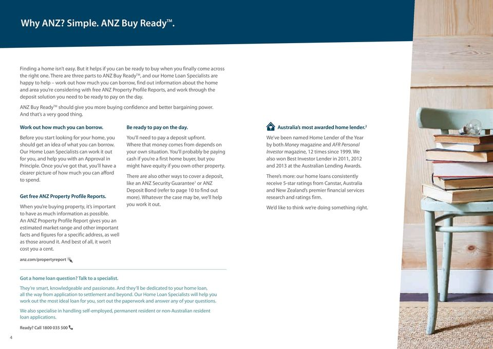 ANZ Property Profile Reports, and work through the deposit solution you need to be ready to pay on the day. ANZ Buy Ready TM should give you more buying confidence and better bargaining power.