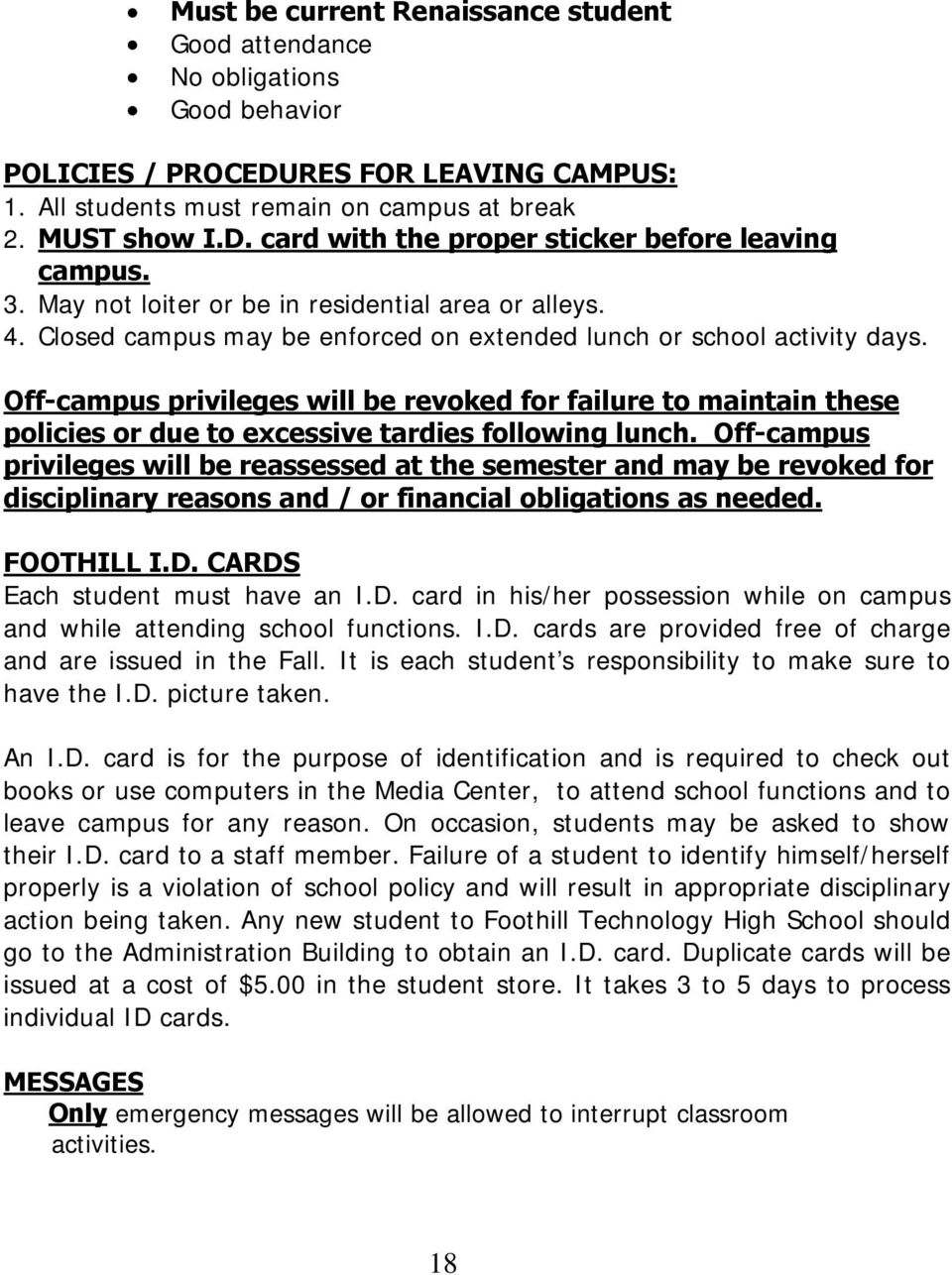 Off-campus privileges will be revoked for failure to maintain these policies or due to excessive tardies following lunch.