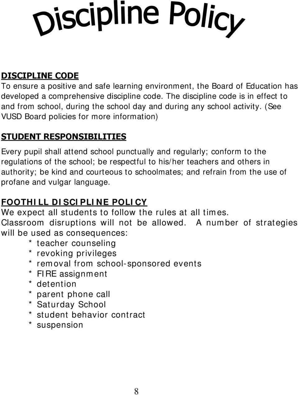 (See VUSD Board policies for more information) STUDENT RESPONSIBILITIES Every pupil shall attend school punctually and regularly; conform to the regulations of the school; be respectful to his/her