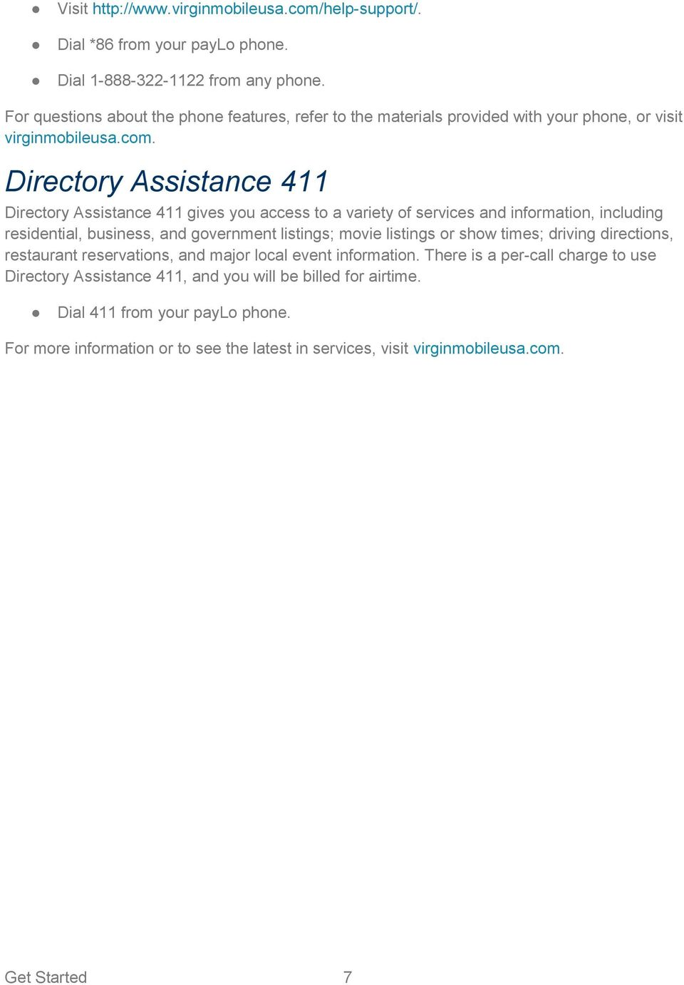 Directory Assistance 411 Directory Assistance 411 gives you access to a variety of services and information, including residential, business, and government listings; movie listings or