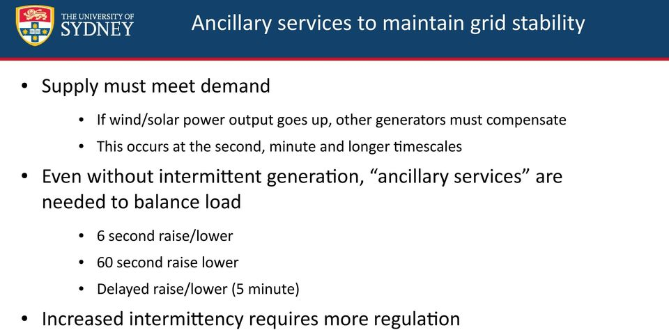 Even without intermittent generation, ancillary services are needed to balance load 6 second