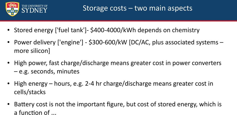 greater cost in power converters e.g. seconds, minutes High energy hours, e.g. 2-4 hr charge/discharge means
