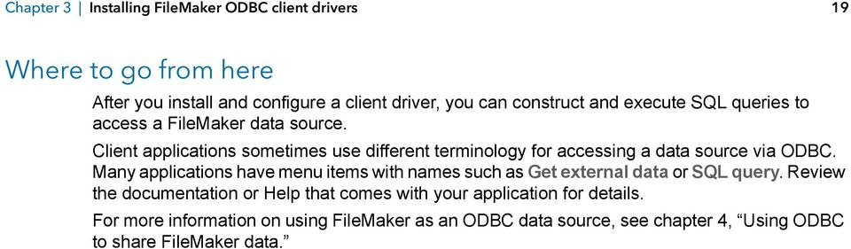 Client applications sometimes use different terminology for accessing a data source via ODBC.