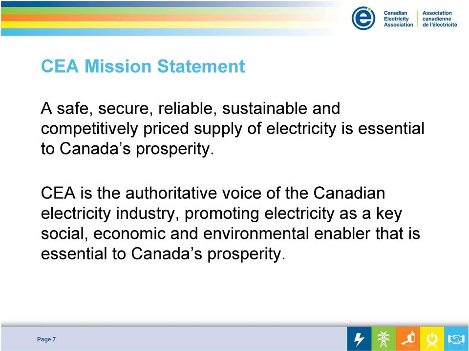 CEA is the authoritative voice of the Canadian electricity industry, promoting
