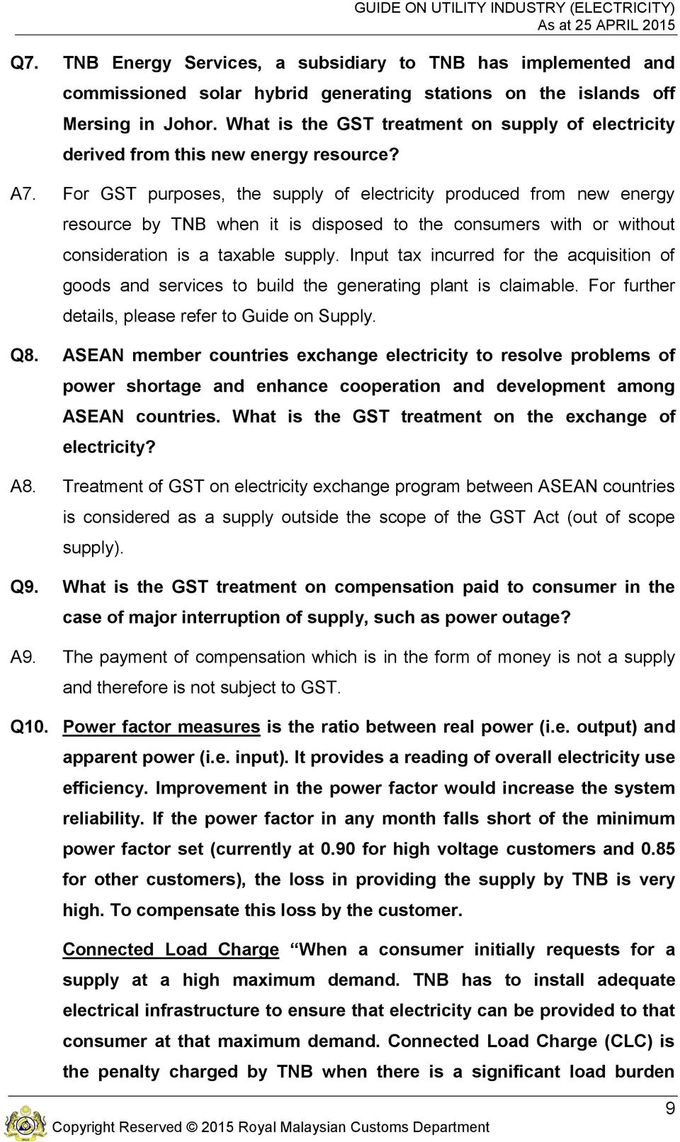 For GST purposes, the supply of electricity produced from new energy resource by TNB when it is disposed to the consumers with or without consideration is a taxable supply.