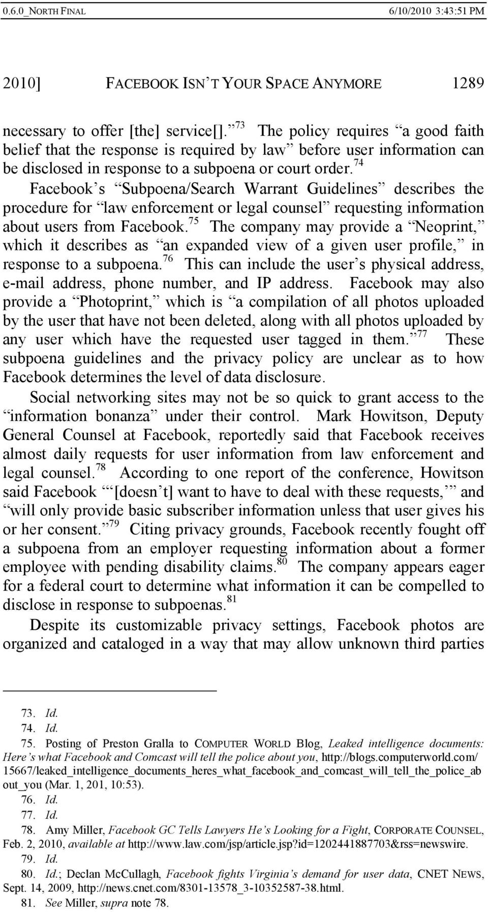 74 Facebook s Subpoena/Search Warrant Guidelines describes the procedure for law enforcement or legal counsel requesting information about users from Facebook.