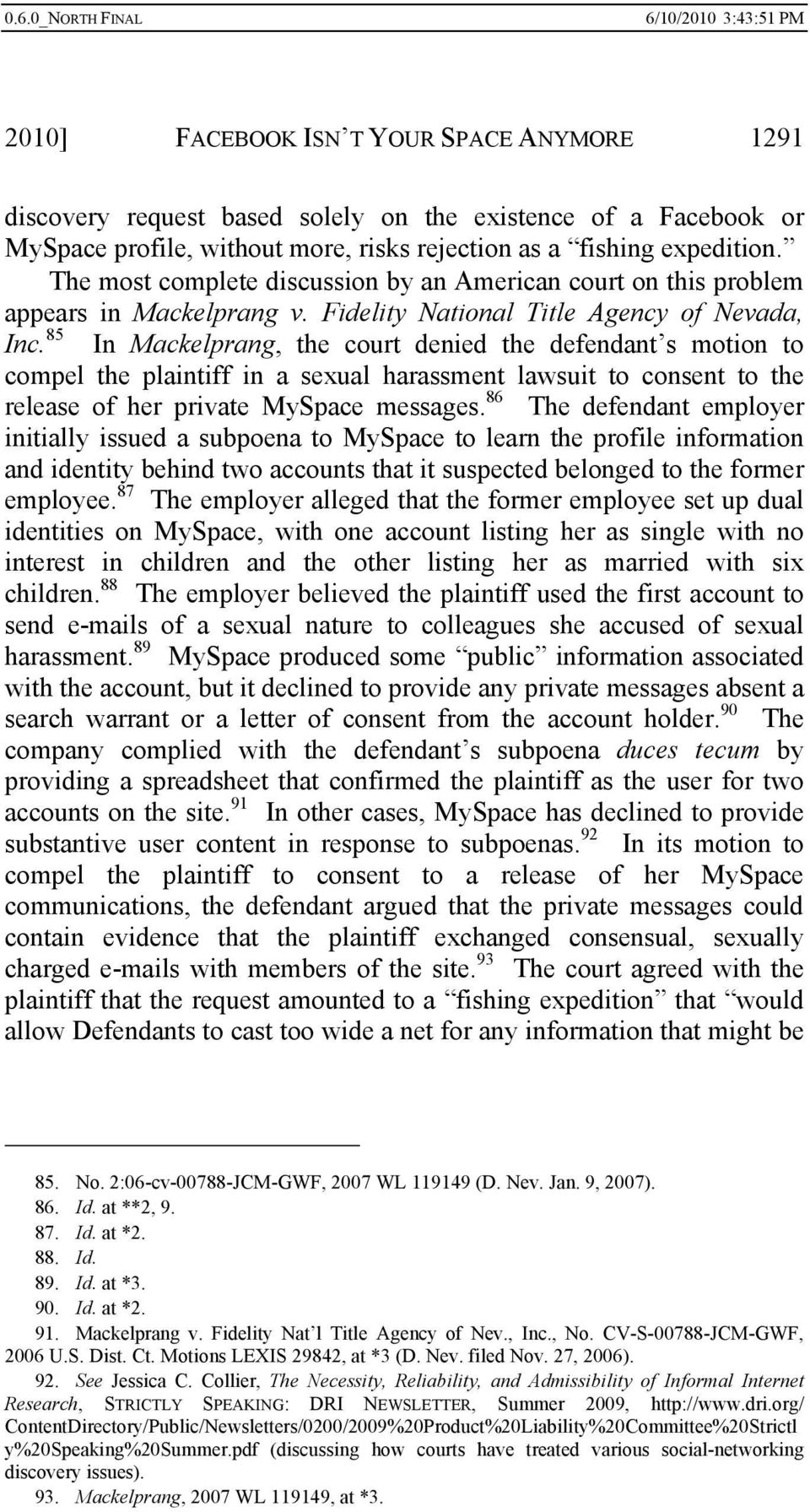 85 In Mackelprang, the court denied the defendant s motion to compel the plaintiff in a sexual harassment lawsuit to consent to the release of her private MySpace messages.