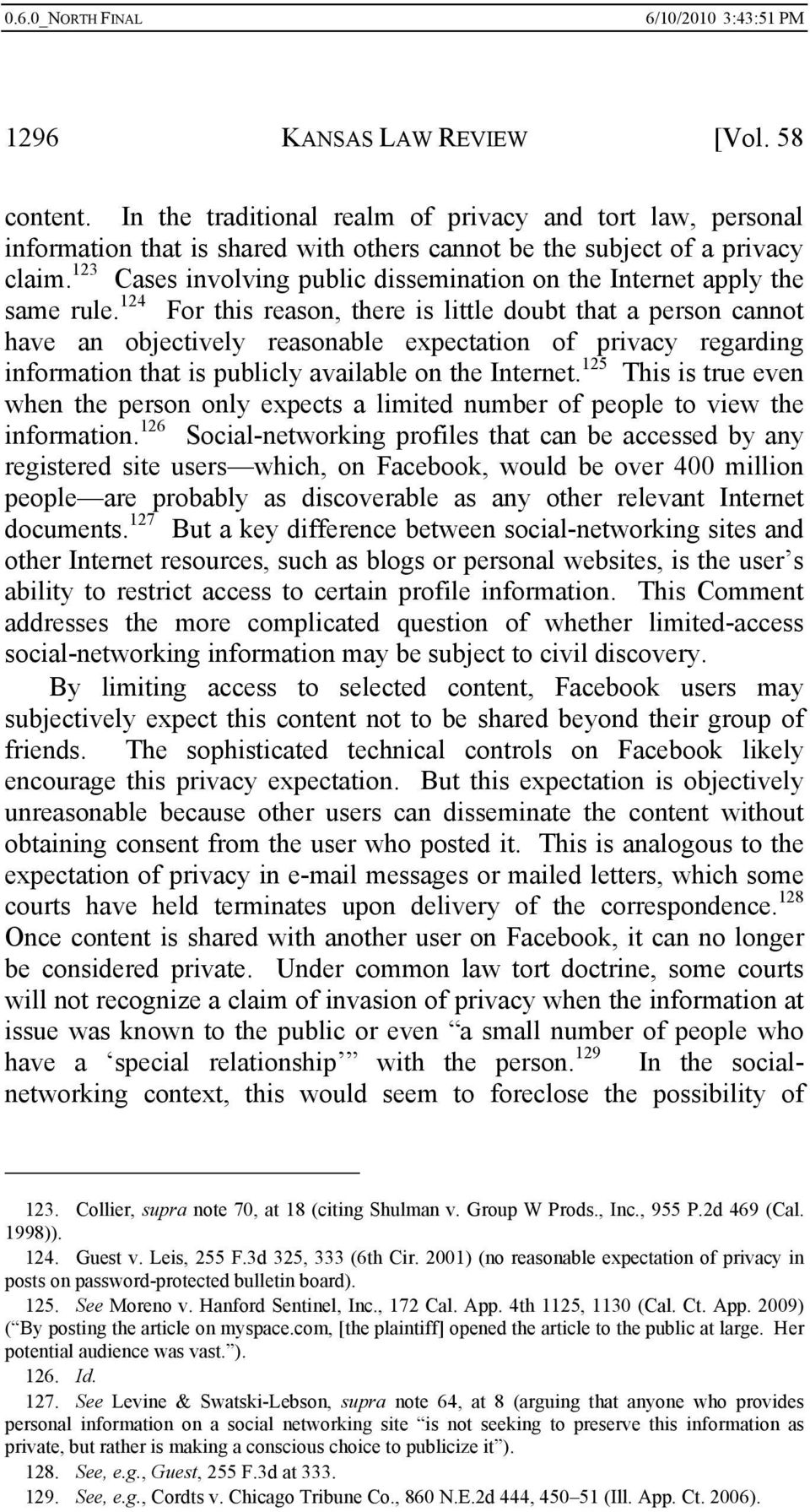 124 For this reason, there is little doubt that a person cannot have an objectively reasonable expectation of privacy regarding information that is publicly available on the Internet.
