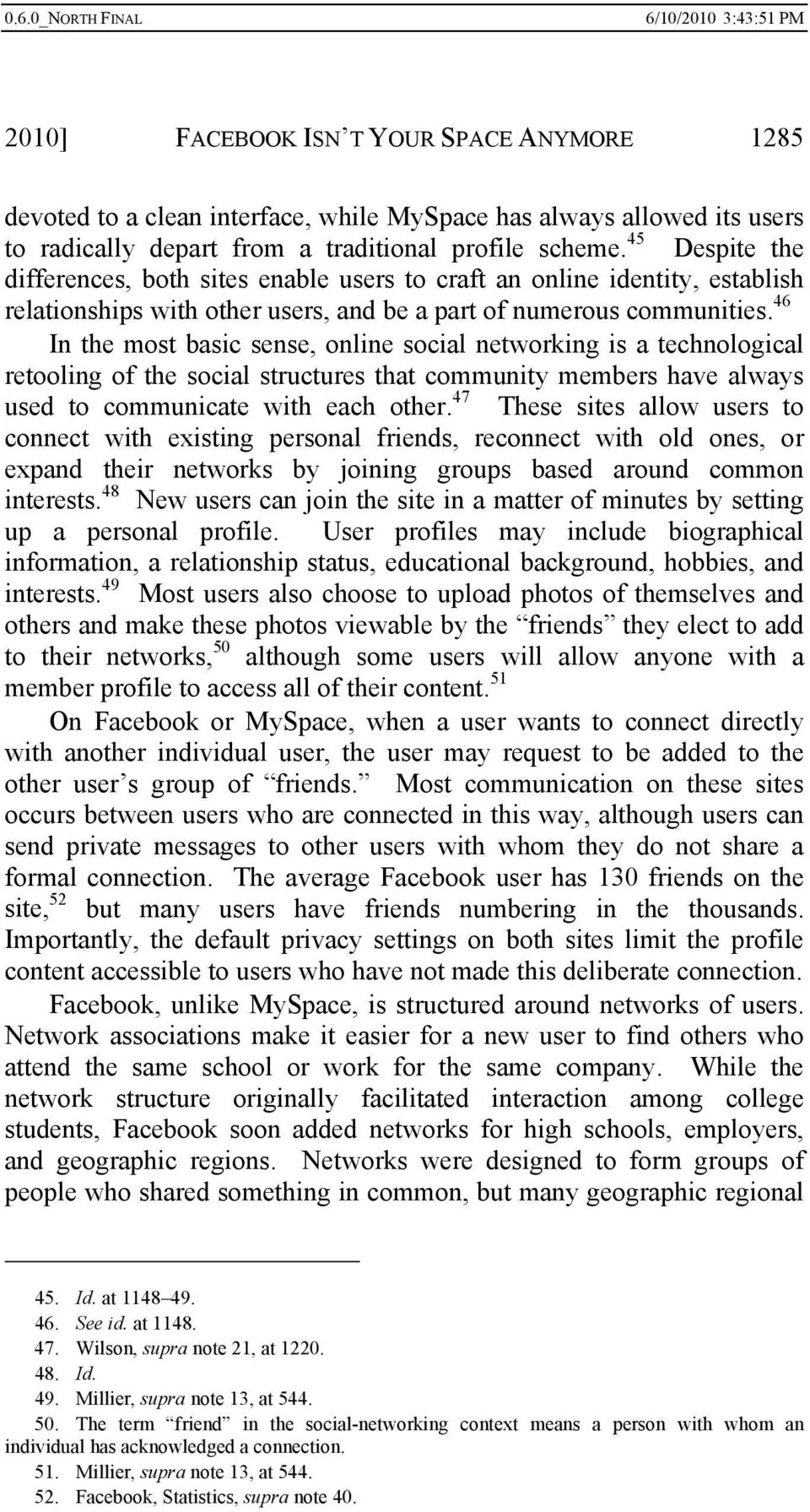 46 In the most basic sense, online social networking is a technological retooling of the social structures that community members have always used to communicate with each other.