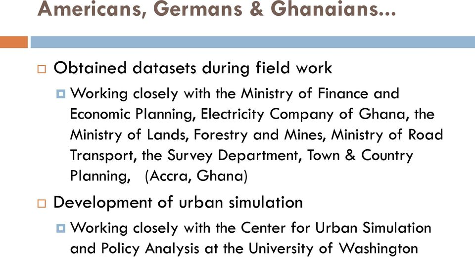 Electricity Company of Ghana, the Ministry of Lands, Forestry and Mines, Ministry of Road Transport, the