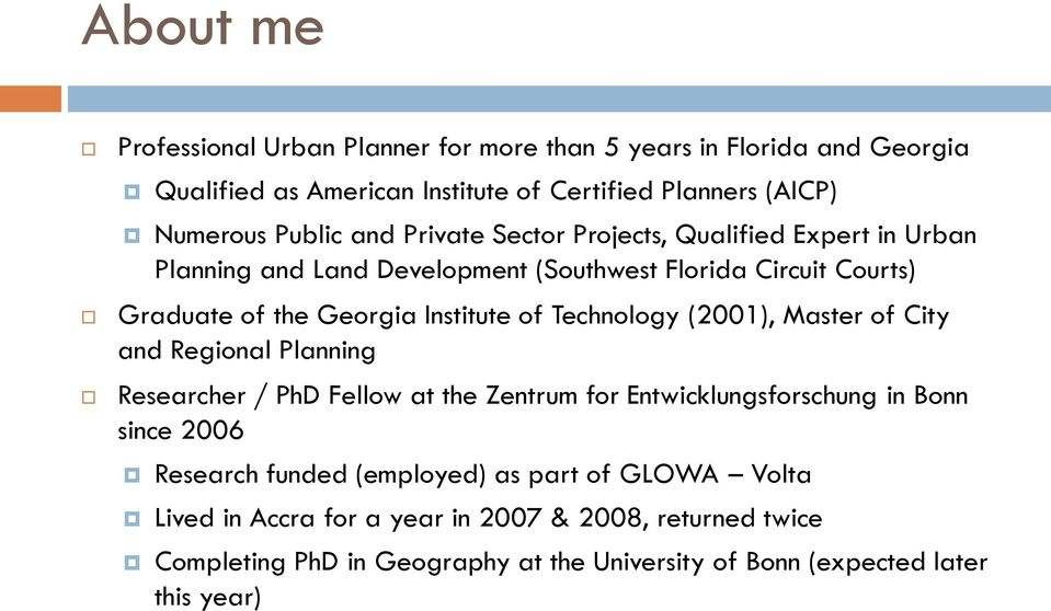 Technology (2001), Master of City and Regional Planning Researcher / PhD Fellow at the Zentrum for Entwicklungsforschung in Bonn since 2006 Research funded