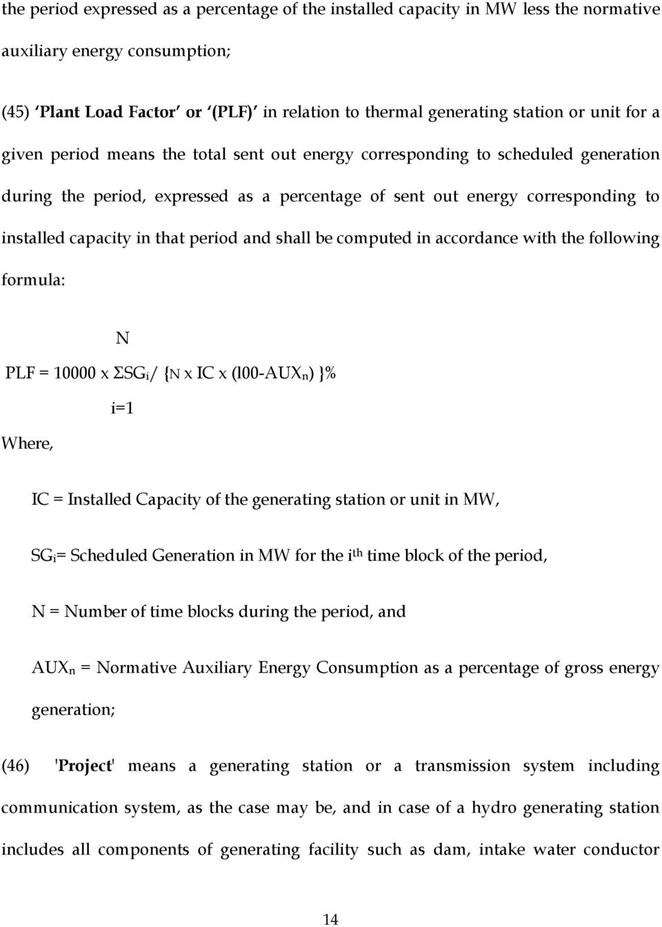 period and shall be computed in accordance with the following formula: N PLF = 10000 x ΣSGi/ {N x IC x (l00-auxn) }% i=1 Where, IC = Installed Capacity of the generating station or unit in MW, SGi=