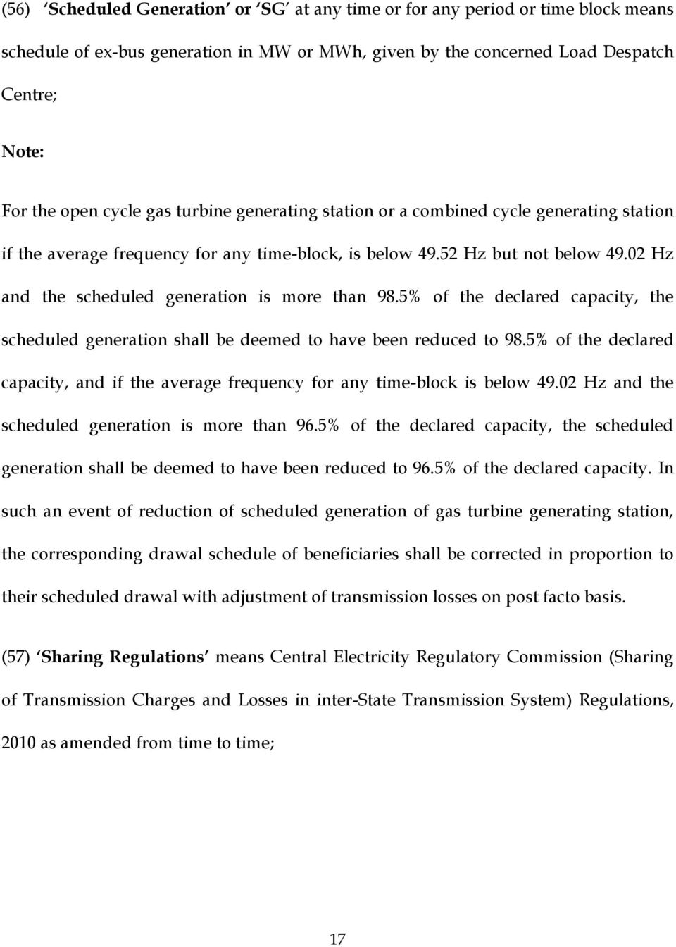 5% of the declared capacity, the scheduled generation shall be deemed to have been reduced to 98.5% of the declared capacity, and if the average frequency for any time-block is below 49.