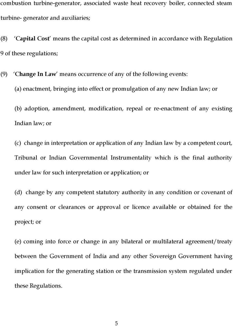 amendment, modification, repeal or re-enactment of any existing Indian law; or (c) change in interpretation or application of any Indian law by a competent court, Tribunal or Indian Governmental