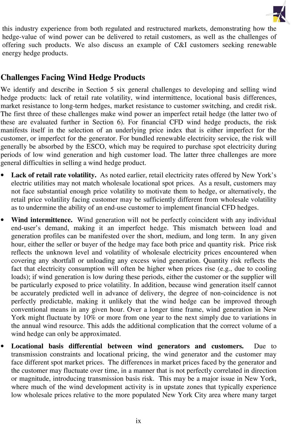 Challenges Facing Wind Hedge Products We identify and describe in Section 5 six general challenges to developing and selling wind hedge products: lack of retail rate volatility, wind intermittence,