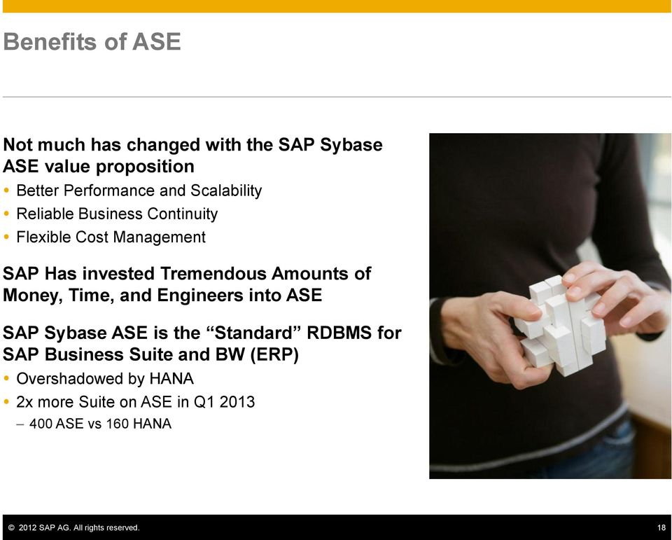 Money, Time, and Engineers into ASE SAP Sybase ASE is the Standard RDBMS for SAP Business Suite and BW