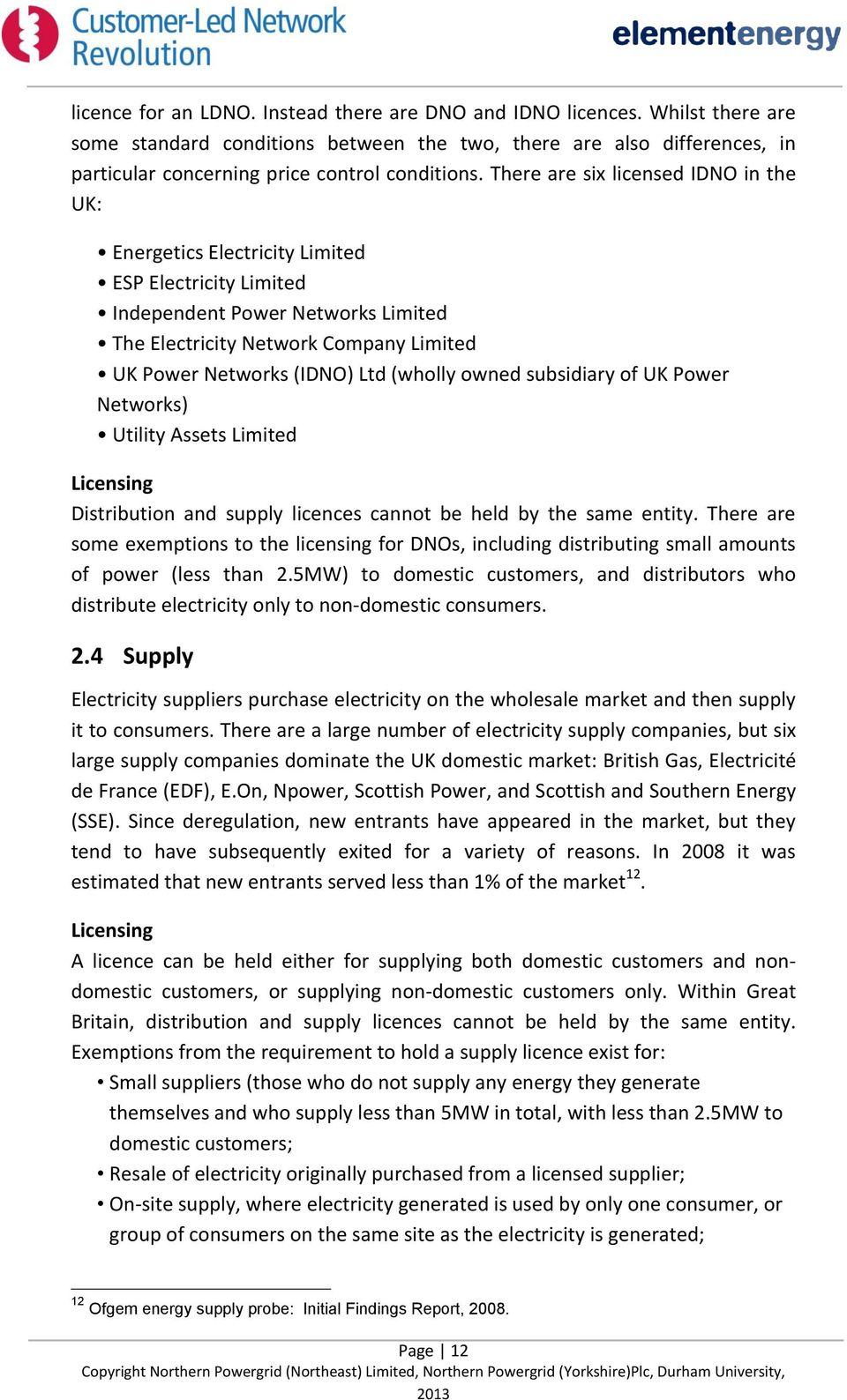 (wholly owned subsidiary of UK Power Networks) Utility Assets Limited Licensing Distribution and supply licences cannot be held by the same entity.