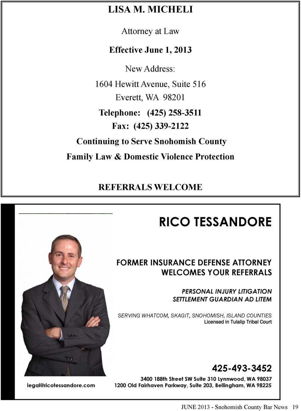 to Serve Snohomish County Family Law & Domestic Violence Protection REFERRALS WELCOME RICO TESSANDORE FORMER INSURANCE DEFENSE ATTORNEY WELCOMES YOUR REFERRALS