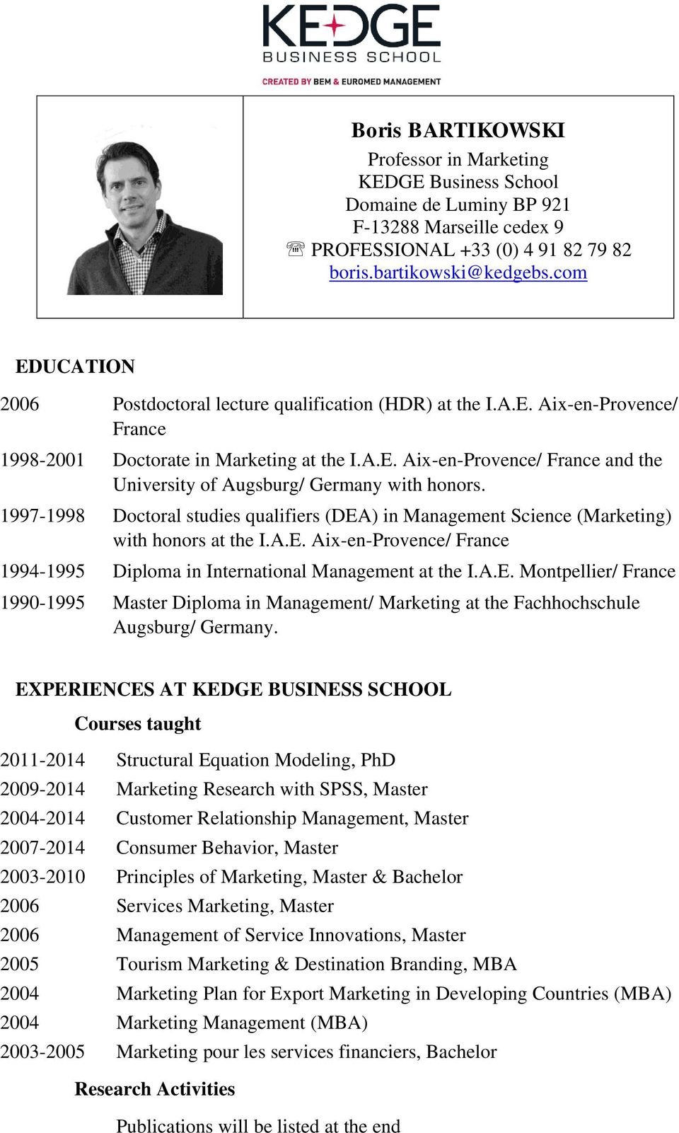 1997-1998 Doctoral studies qualifiers (DEA) in Management Science (Marketing) with honors at the I.A.E. Aix-en-Provence/ France 1994-1995 Diploma in International Management at the I.A.E. Montpellier/ France 1990-1995 Master Diploma in Management/ Marketing at the Fachhochschule Augsburg/ Germany.