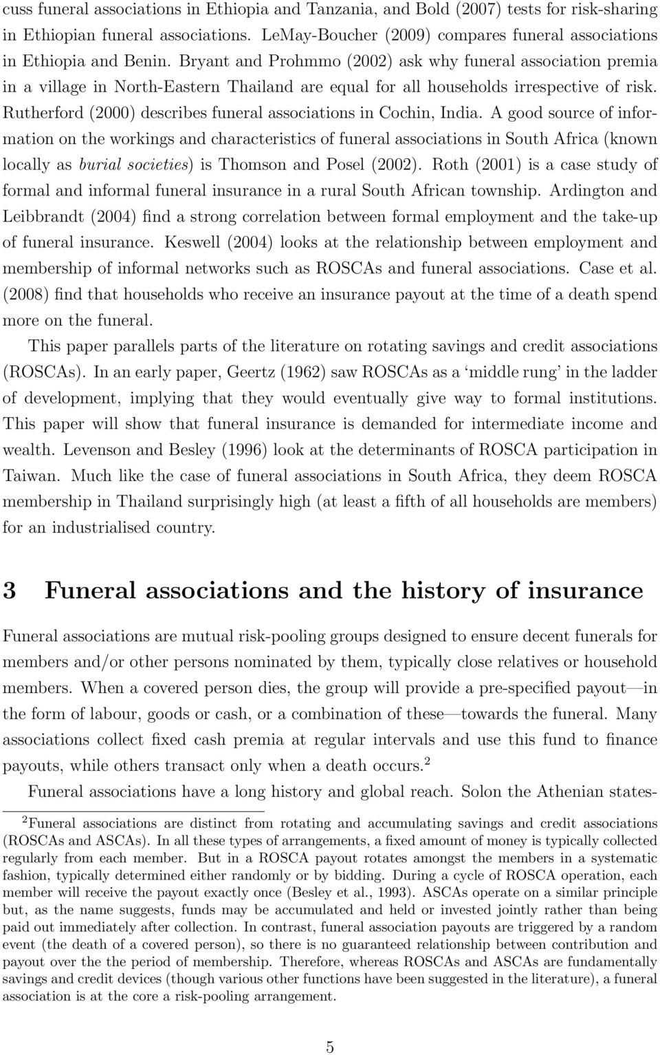 Rutherford (2000) describes funeral associations in Cochin, India.