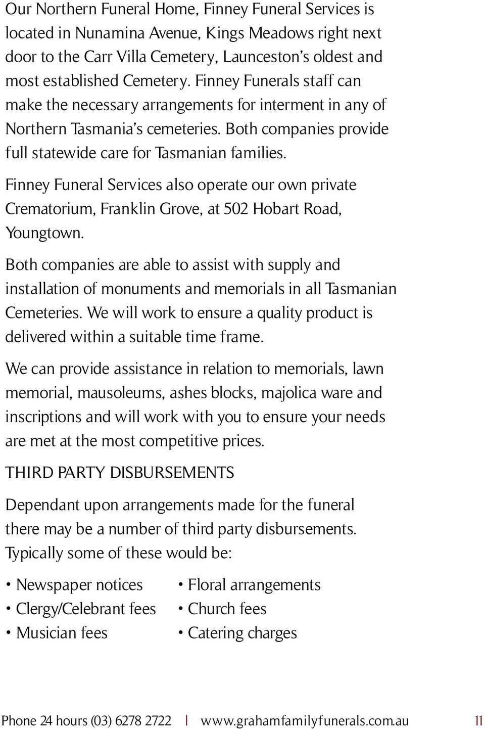 Finney Funeral Services also operate our own private Crematorium, Franklin Grove, at 502 Hobart Road, Youngtown.