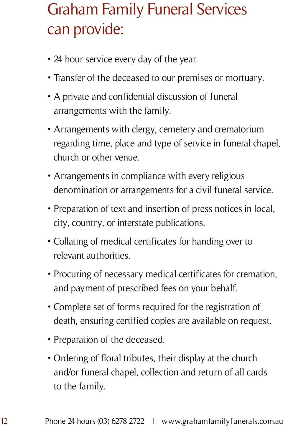 Arrangements with clergy, cemetery and crematorium regarding time, place and type of service in funeral chapel, church or other venue.
