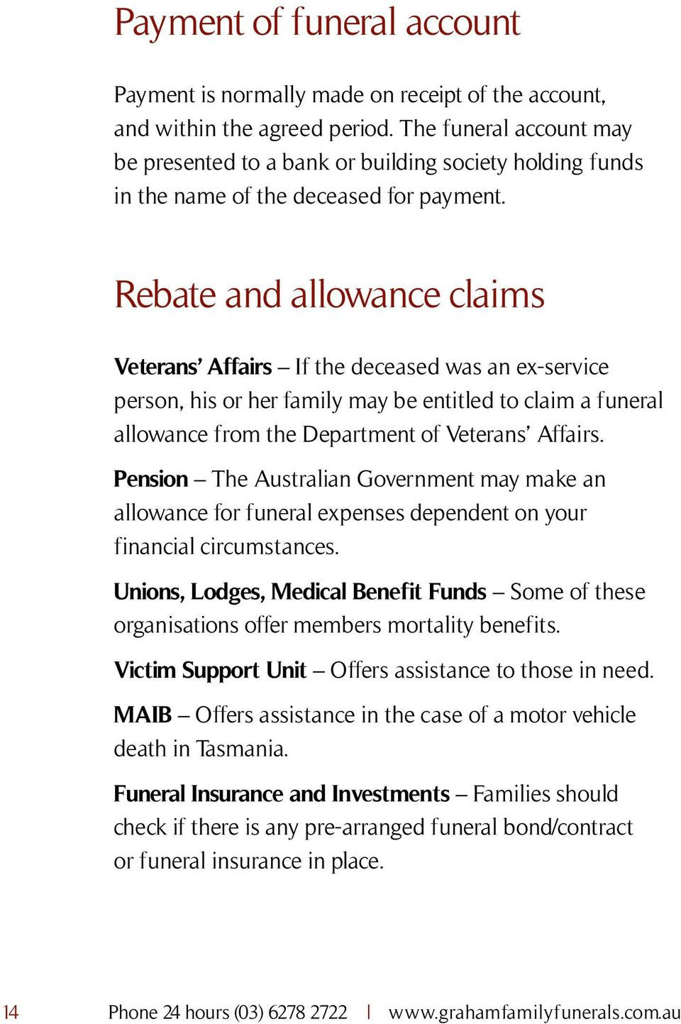 Rebate and allowance claims Veterans Affairs If the deceased was an ex-service person, his or her family may be entitled to claim a funeral allowance from the Department of Veterans Affairs.