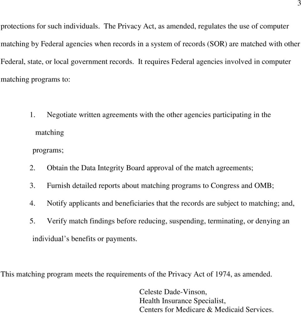 It requires Federal agencies involved in computer matching programs to: 1. Negotiate written agreements with the other agencies participating in the matching programs; 2.