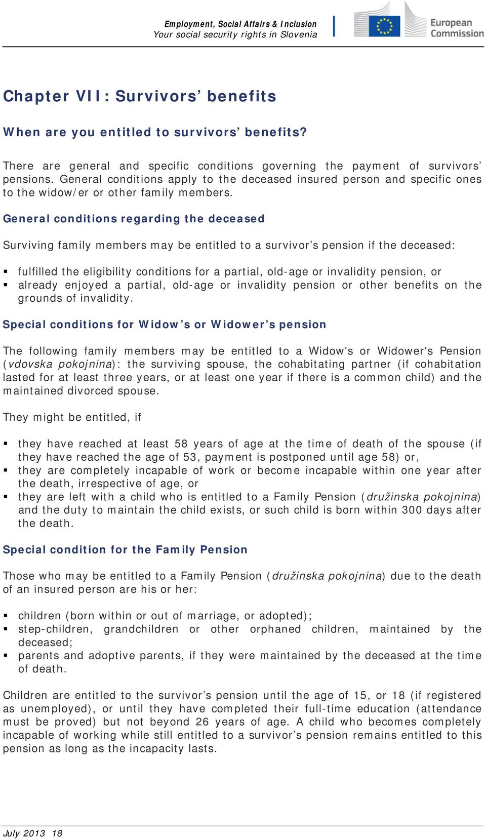 General conditions regarding the deceased Surviving family members may be entitled to a survivor s pension if the deceased: fulfilled the eligibility conditions for a partial, old-age or invalidity