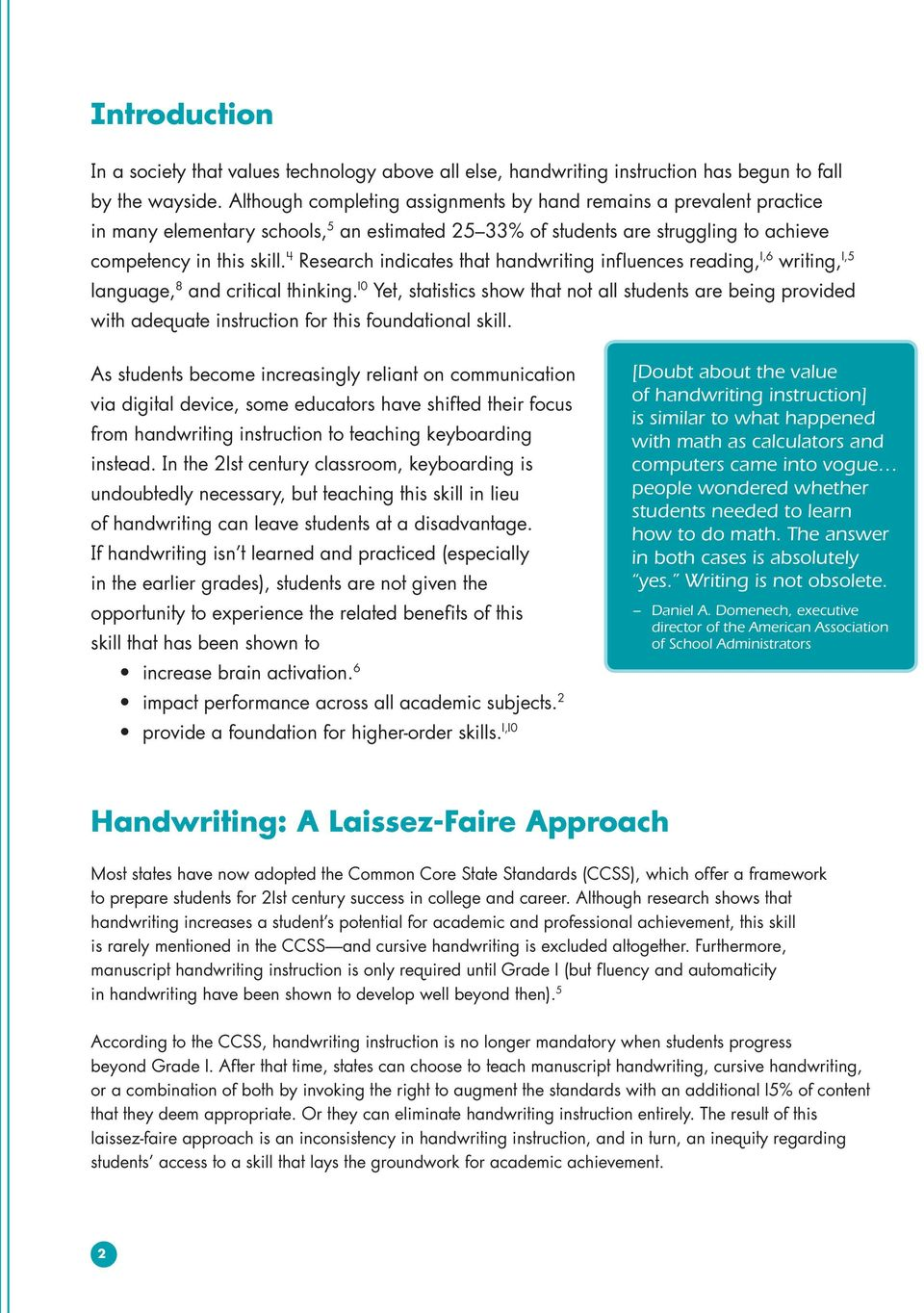 4 Research indicates that handwriting influences reading, 1,6 writing, 1,5 language, 8 and critical thinking.