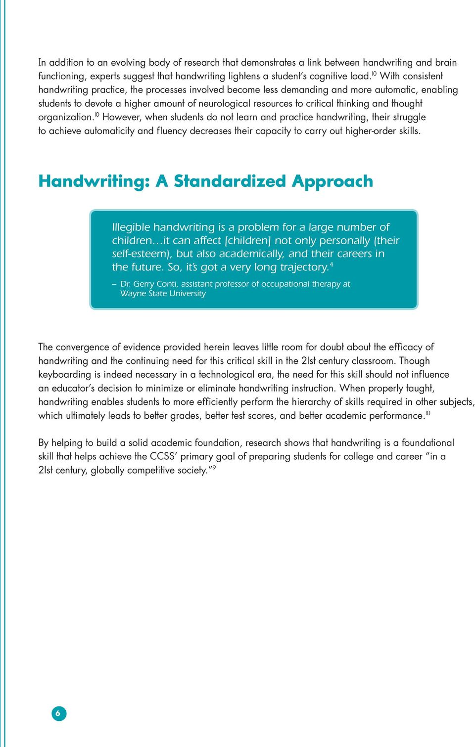 and thought organization. 10 However, when students do not learn and practice handwriting, their struggle to achieve automaticity and fluency decreases their capacity to carry out higher-order skills.