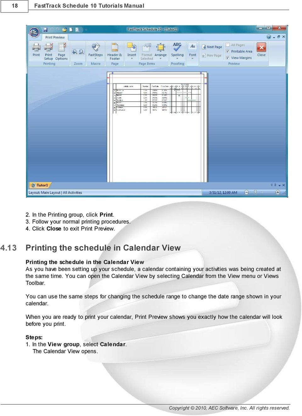 13 Printing the schedule in Calendar View Printing the schedule in the Calendar View As you have been setting up your schedule, a calendar containing your activities was being created at