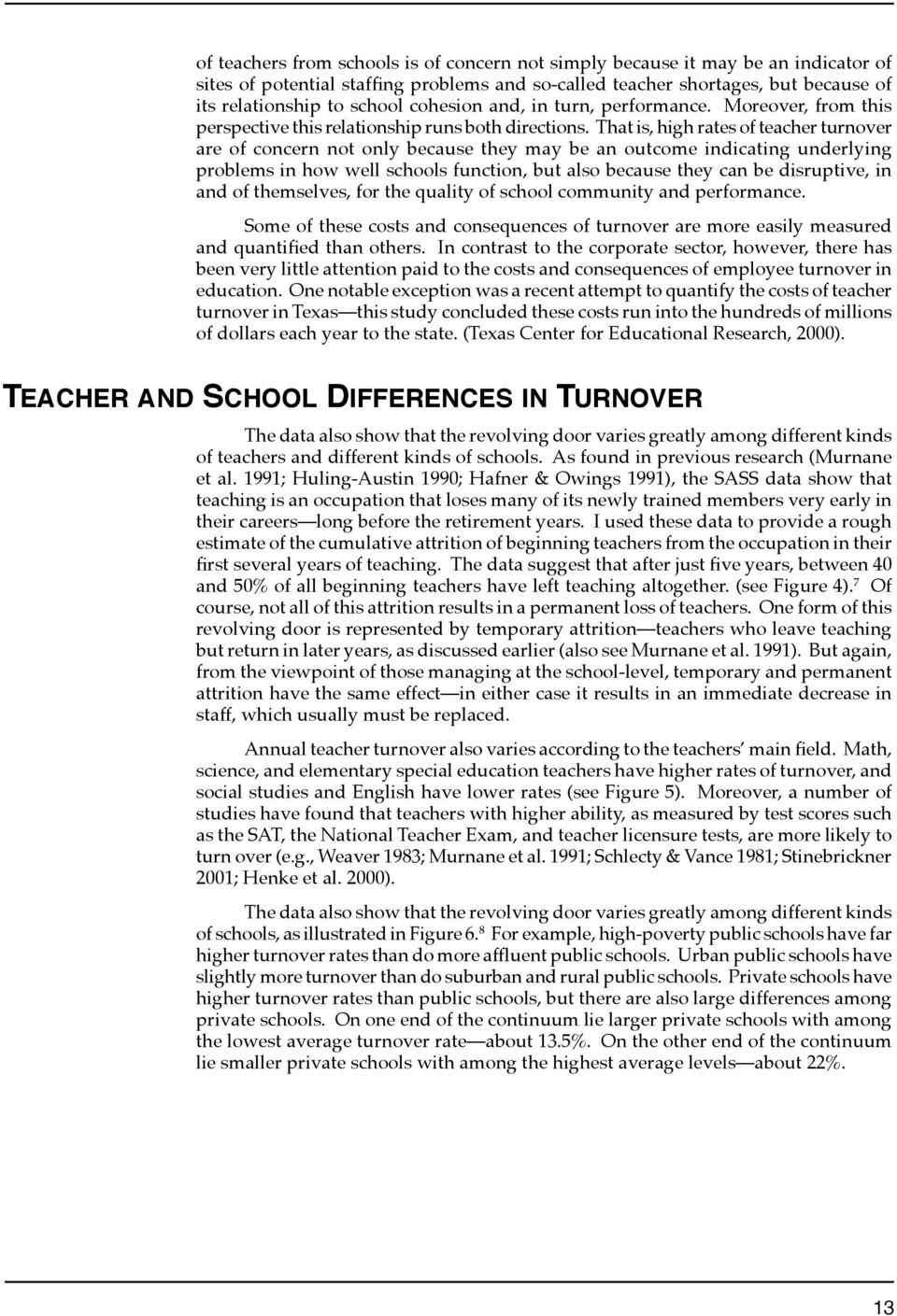 That is, high rates of teacher turnover are of concern not only because they may be an outcome indicating underlying problems in how well schools function, but also because they can be disruptive, in