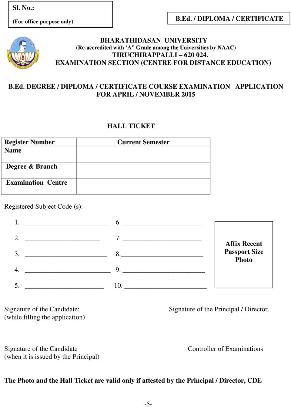 DEGREE / DIPLOMA / CERTIFICATE COURSE EXAMINATION APPLICATION FOR APRIL / NOVEMBER 2015 HALL TICKET Register Number Name Current Semester Degree & Branch Examination Centre Registered Subject