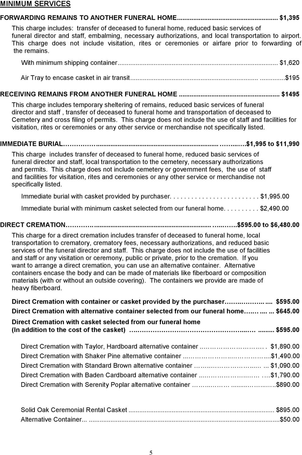 This charge does not include visitation, rites or ceremonies or airfare prior to forwarding of the remains. With minimum shipping container... $1,620 Air Tray to encase casket in air transit.
