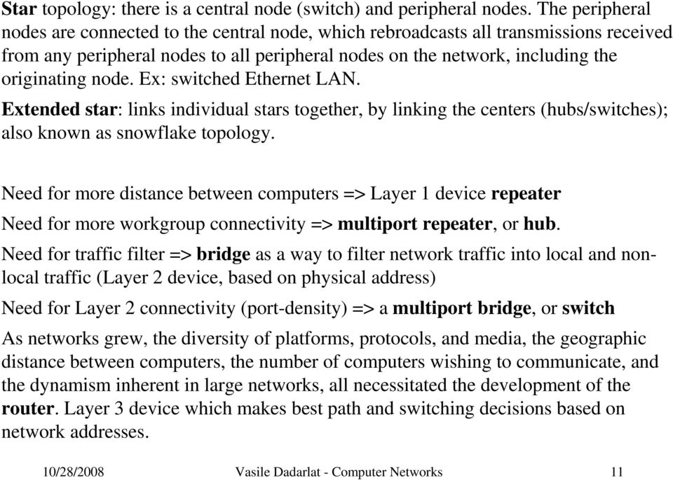 Ex: switched Ethernet LAN. Extended star: links individual stars together, by linking the centers (hubs/switches); also known as snowflake topology.