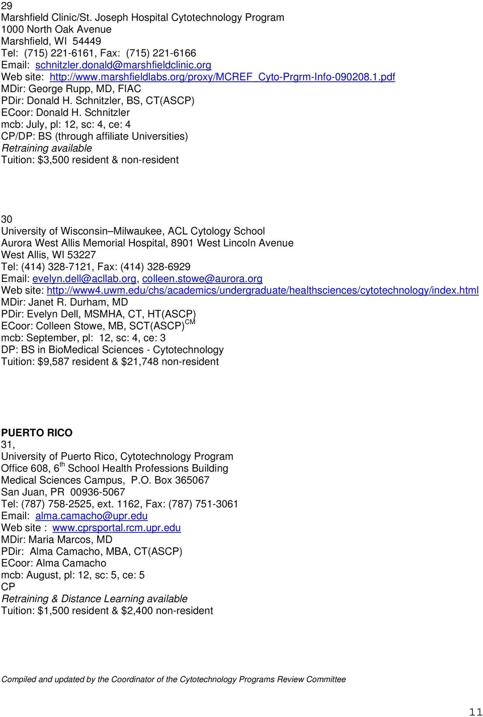 Schnitzler mcb: July, pl: 12, sc: 4, ce: 4 /DP: BS (through affiliate Universities) Tuition: $3,500 resident & non-resident 30 University of Wisconsin Milwaukee, ACL Cytology School Aurora West Allis