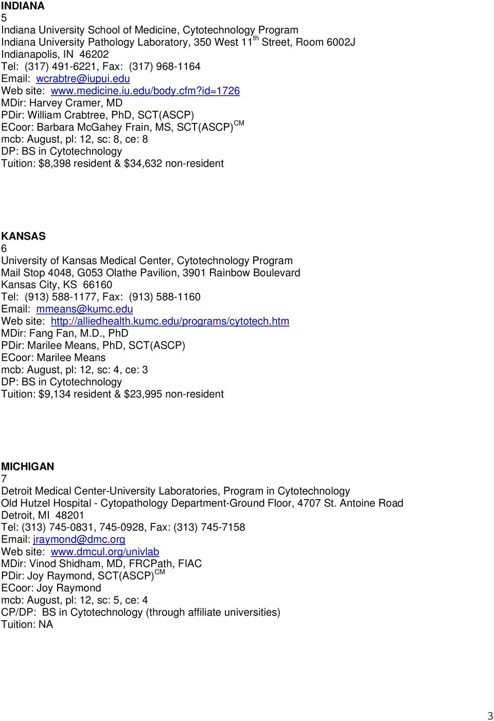 id=1726 MDir: Harvey Cramer, MD PDir: William Crabtree, PhD, SCT(AS) ECoor: Barbara McGahey Frain, MS, SCT(AS) CM mcb: August, pl: 12, sc: 8, ce: 8 DP: BS in Cytotechnology Tuition: $8,398 resident &
