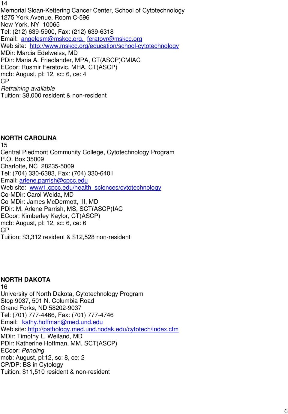 Friedlander, MPA, CT(AS)CMIAC ECoor: Rusmir Feratovic, MHA, CT(AS) mcb: August, pl: 12, sc: 6, ce: 4 Tuition: $8,000 resident & non-resident NORTH CAROLINA 15 Central Piedmont Community College,